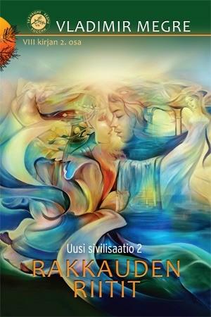 8. raamat, osa 2 - Uusi sivilisaatio 2. Rakkauden riitit (soome keeles)
